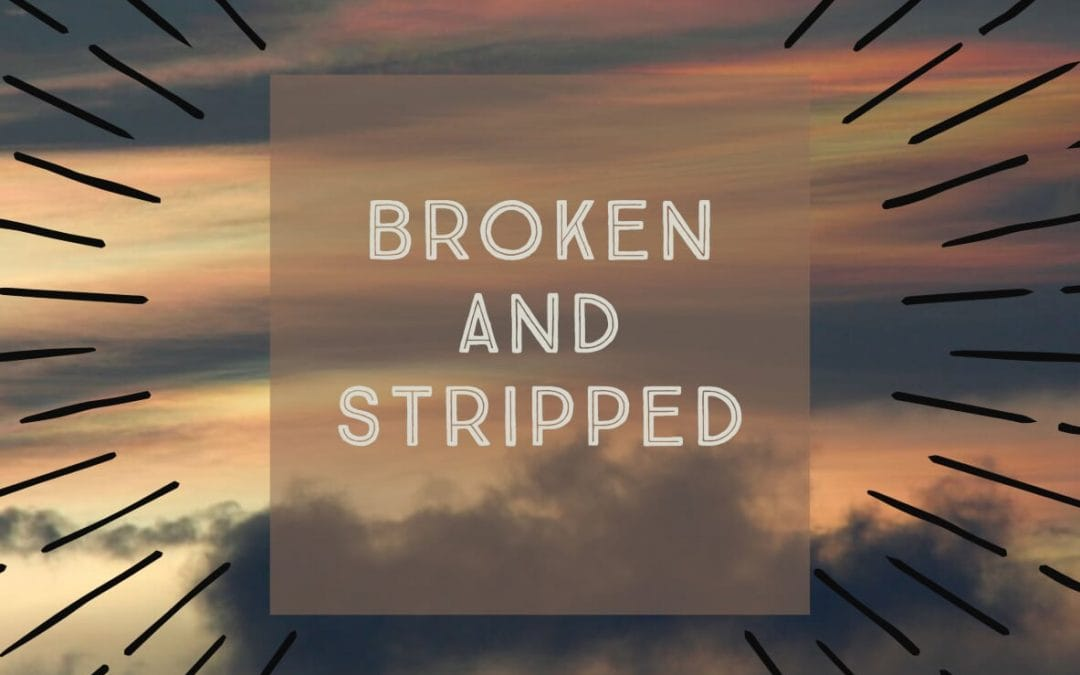 Broken And Stripped